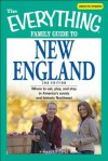 The Everything Family Guide to New England: Where to Eat, Play, and Stay in America's Scenic and Historic Northeast - Kim Knox Beckius