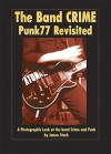 The Band CRIME: Punk77 Revisited: Photographs and Text Documenting the Band Crime 1976-1978 - James Stark