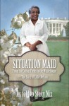 Situation Maid - LIGHT NEGRO OR WHITE NEED ONLY APPLY: From Cotton Picker to Presidential Cook - the True Story of Lillie Nelson (African American Biographies) - Stacy Nix