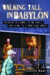 Walking Tall in Babylon: Raising Children to Be Godly and Wise in a Perilous World - Connie Neal