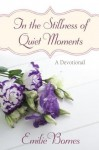 In the Stillness of Quiet Moments - Emilie Barnes