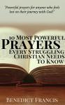 Prayer: 10 Most Powerful Prayers Every Struggling Christian Needs To Know (Prayer Book, Christian Handbook, Bible) - Benedict Francis, Prayer Books