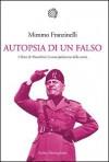 Autopsia di un falso : i diari di Mussolini e la manipolazione della storia - Mimmo Franzinelli