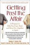Getting Past the Affair: A Program to Help You Cope, Heal, and Move On -- Together or Apart - Douglas K. Snyder, Donald H. Baucom, Kristina Coop Gordon