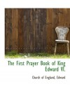 The First Prayer Book of King Edward VI. - Church of England