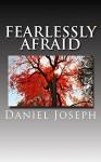 Fearlessly Afraid - Daniel Joseph