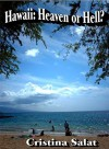 Hawaii: Heaven or Hell?: The real scoop about Living in Paradise! - Cristina Salat