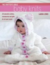 Baby Knits: 25 Adorable Clothes, Accessories and Gifts for All Year Round (Knitter's Bible) - Laura Long