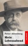 Mein Lebensabend - Peter Altenberg