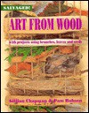 Art from Wood: With Projects Using Branches, Leaves, and Seeds - Gillian Chapman, Pam Robson