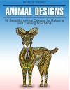 Animal Designs: 50 Beautiful Animal Designs for Relaxing and Calming Your Mind (animal designs, animal pattern, animals) - Patricia Thomas