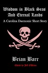 Wisdom in Black Seas and Eternal Lands (Carolina Daemonic Short Stories Book 2) - Jeff O'Brien, Brian Barr