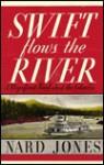 Swift Flows the River - Nard Jones