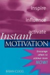 Instant Motivation: Encourage Others to Achieve More Now! - Brian Clegg