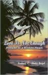 Love Is Not Enough: Prelude to a Broken Heart - Robert C (B0b) Boyd
