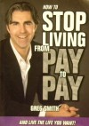 How To Stop Living From Pay To Pay: And Live The Life You Want! - Greg Smith