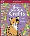Ginger's Spice of Life Crafts: Easy Crafts to Make and Share [With Sticker(s)] - Carrie Anton, Casey Lukatz