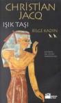 Bilge Kadın (Işık Taşı, #2) - Christian Jacq, Ali Cevat Akkoyunlu