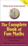 The Complete Book of Fun Maths: 250 Confidence-Boosting Tricks, Tests and Puzzles - Philip Carter, Kenneth A. Russell