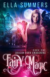Fairy Magic (Dragon Born Awakening Book 1) - Ella Summers