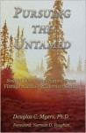 Pursuing the Untamed - Doug Myers, Myers Douglas