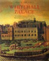 Whitehall Palace: An Architectural History of the Royal Apartments, 1240-1698 - Simon Thurley