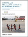 The Encyclopaedia of Sports Medicine: An IOC Medical Commission Publication, Genetic and Molecular Aspects of Sports Performance: Volume XVIII - Claude Bouchard, Eric P. Hoffman