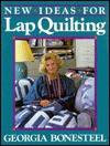 New Ideas For Lap Quilting - Georgia Bonesteel
