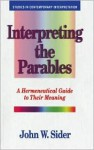 Interpreting the Parables: A Hermeneutical Guide to Their Meaning - John W. Sider