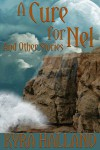 A Cure For Nel, and Other Stories - Kyra Halland