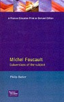 Michel Foucault: Subversions Of The Subject - Philip Barker