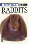 The Right Way to Keep Rabbits - Roy Robinson