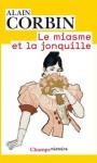 Le miasme et la jonquille (CHAMPS HISTOIRE) - Alain Corbin