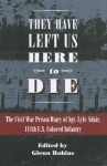 They Have Left Us Here to Die: The Civil War Prison Diary of Sgt. Lyle G. Adair, 111th U.S Colored Infantry - Glenn Robins