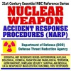 21st Century Essential Nbc Reference Series: Nuclear Weapon Accident Response Procedures (Narp), Broken Arrow Atom Bomb And Faded Giant Incidents (Bioterrorism, ... Destruction Wmd, First Responder Ringbound) - United States Department of Defense