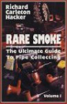 Rare Smoke: The Ultimate Guide to Pipe Collecting - Richard Carleton Hacker