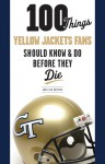 100 Things Yellow Jackets Fans Should Know & Do Before They Die - Adam Van Brimmer, Homer Rice