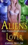 Alien Romance: Alpha Male Romance: Aliens' Lover (Sci-Fi Paranormal Alien Invasion MFM Menage Romance) (Science Fiction Fantasy Love Triangle Cyborg Warrior Short Stories) - Emma Taylor
