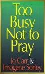 Too Busy Not to Pray: A Homemaker Talks with God - Jo Carr, Carlton R. Young, Austin C. Lovelace, Imogene Sorley