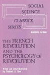 The French Revolution and the Psychology of Revolution - Gustave Le Bon