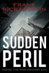 Sudden Peril: Inside the War Against Evil - Frank Richardson