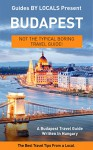 Budapest: By Locals - A Budapest Travel Guide Written In Hungary: The Best Travel Tips About Where to Go and What to See in Budapest, Hungary (Budapest, ... Hungary Travel, Hungary Travel Guide) - By Locals, Budapest, Hungary