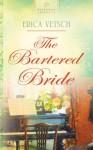 The Bartered Bride - Erica Vetsch