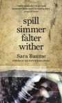 Spill Simmer Falter Wither by Baume, Sara (2015) Paperback - Sara Baume