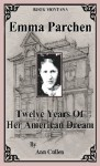 Emma Parchen: Twelve Years of Her American Dream - Ann Cullen