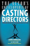 Actors Encyclopedia of Casting Directors: Conversations with Over 100 Casting Directors on How to Get the Job - Karen Kondazian, Eddie Shapiro