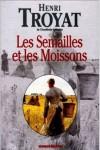 Les semailles et les moissons, intégrale - Henri Troyat