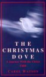 The Christmas Dove: A Journey With The Christ Child - Carol Watson