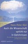 Auch die Wissenschaft spricht nur in Gleichnissen - Hans-Peter Dürr