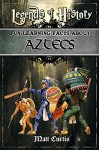 Legends of History: Fun Learning Facts About Aztecs: Illustrated Fun Learning For Kids - Matt Curtis